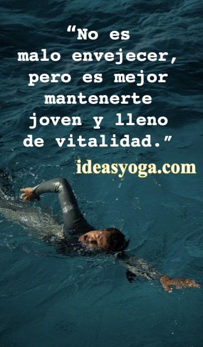 No es malo envejecer- ejercicios - Frases motivadoras inspiradoras - Vida mejor - Ideasyoga