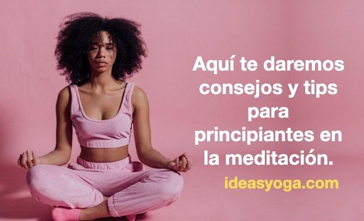 MEDITACIÓN PARA PRINCIPIANTES: CONSEJOS Y TIPS.